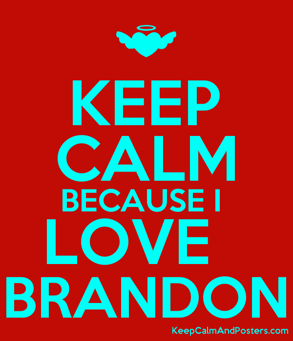 KEEP CALM BECAUSE I  LOVE   BRANDON Poster