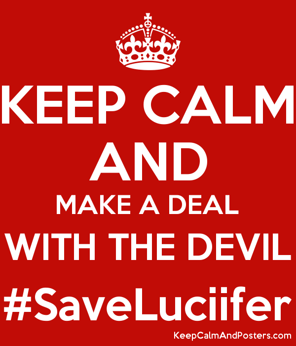 KEEP CALM AND MAKE A DEAL WITH THE DEVIL #SaveLuciifer