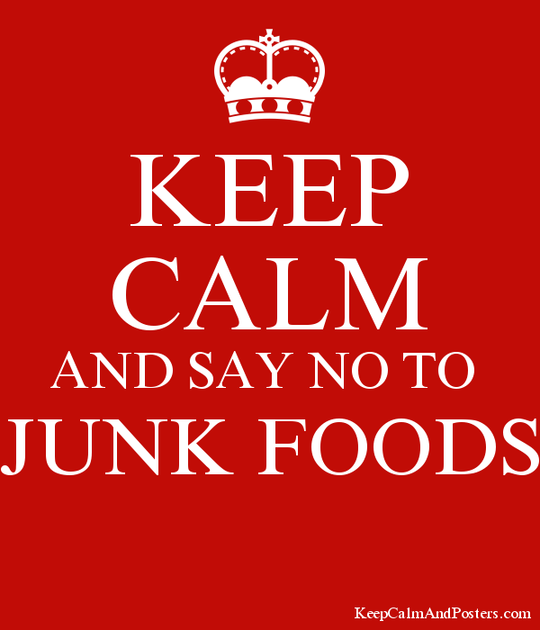 KEEP CALM AND SAY NO TO JUNK FOODS - Keep Calm and Posters Generator
