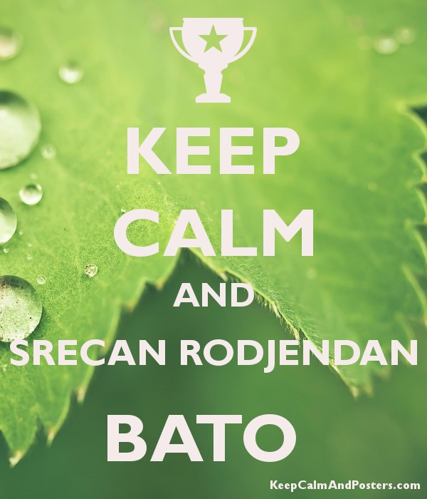 KEEP CALM AND SRECAN RODJENDAN BATO   Keep Calm and Posters