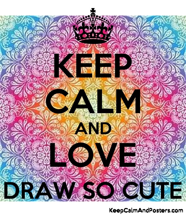 KEEP CALM AND LOVE DRAW SO CUTE Poster