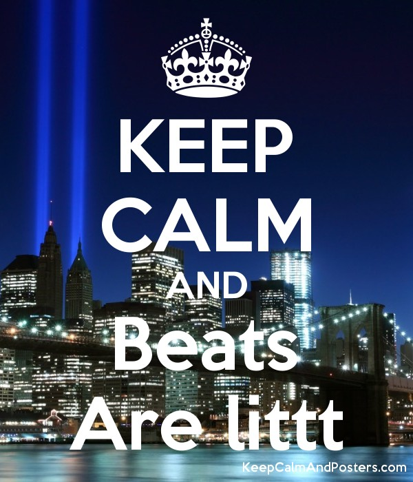 KEEP CALM AND Beats Are littt - Keep Calm and Posters Generator