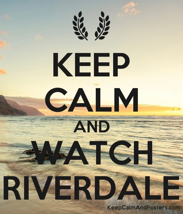 KEEP CALM AND WATCH RIVERDALE - Keep Calm and Posters