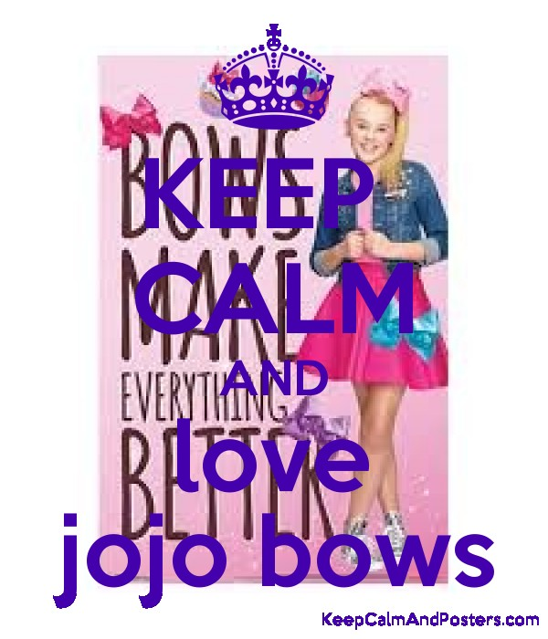 KEEP CALM AND love jojo bows - Keep Calm and Posters