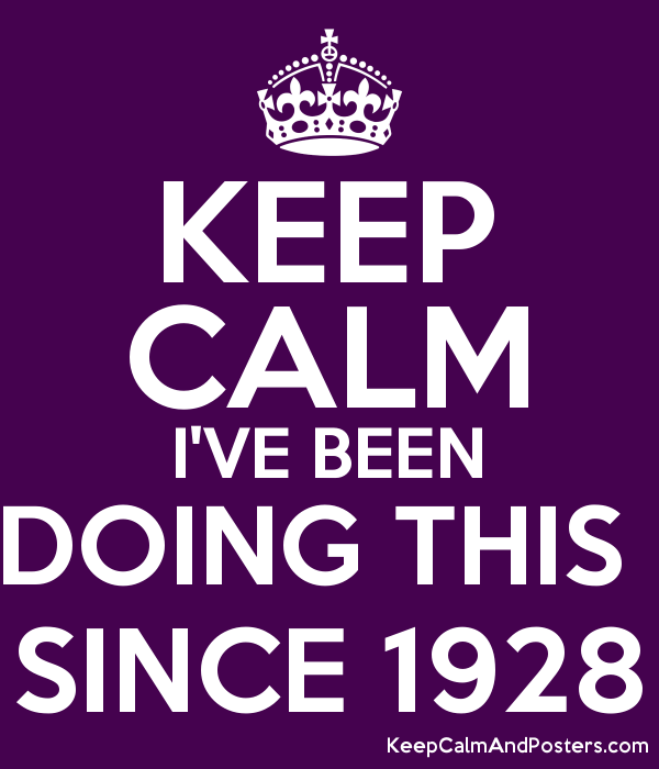 KEEP CALM I'VE BEEN DOING THIS SINCE 1928 Keep Calm and