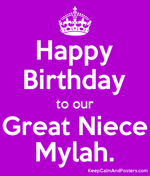 Happy Birthday To Our Great Niece Mylah Keep Calm And Posters