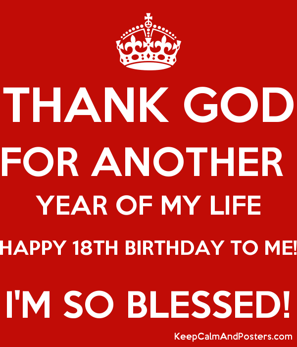 Thank God For Another Year Of My Life Happy 18th Birthday To Me Im