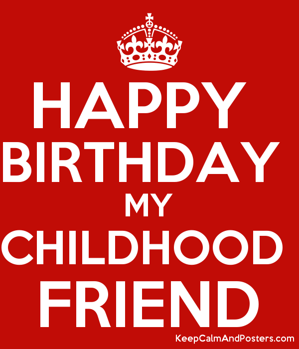 happy birthday my childhood friend keep calm and posters generator