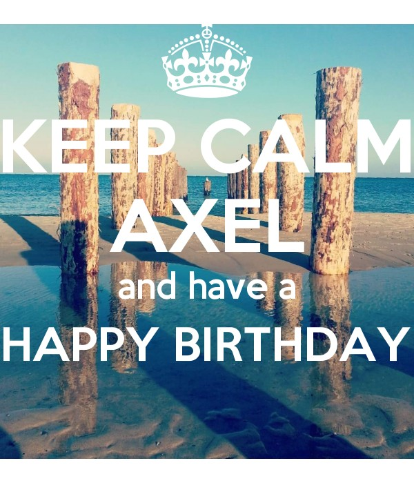 KEEP CALM AXEL and have a HAPPY BIRTHDAY  Poster