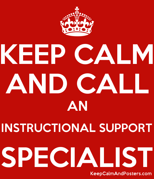 Keep Calm And Call An Instructional Support Specialist Keep Calm