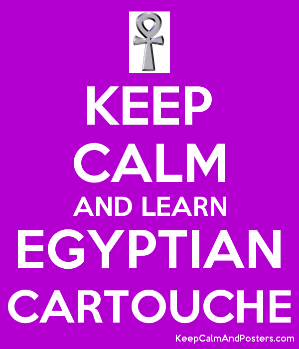 KEEP CALM AND LEARN EGYPTIAN CARTOUCHE Poster