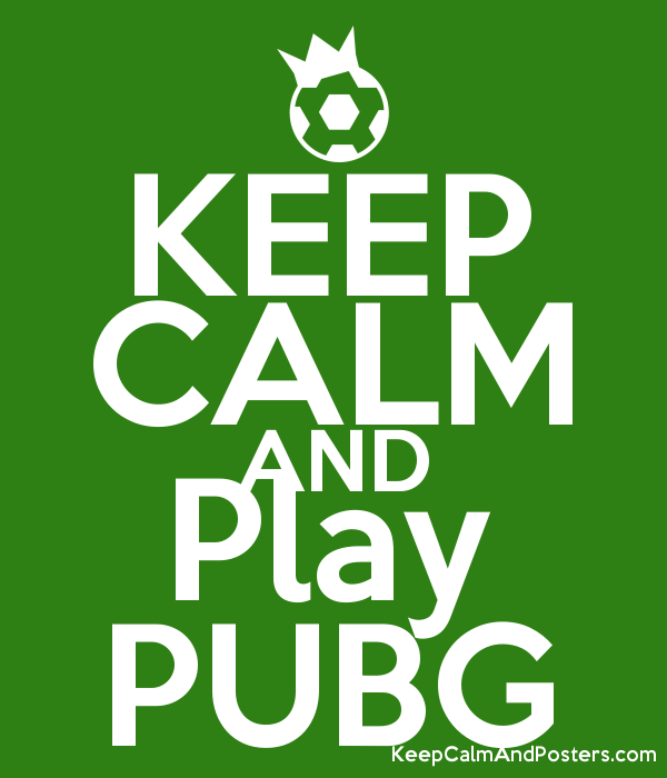 KEEP CALM AND Play PUBG - Keep Calm and Posters Generator, Maker For