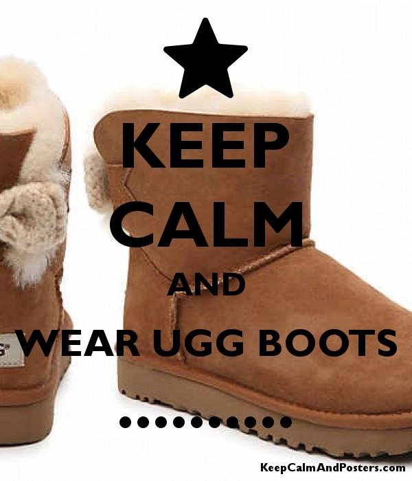 2e372261e57 Keep calm and wear ugg boots keep calm and posters jpg 600x700 Keep calm  its boot