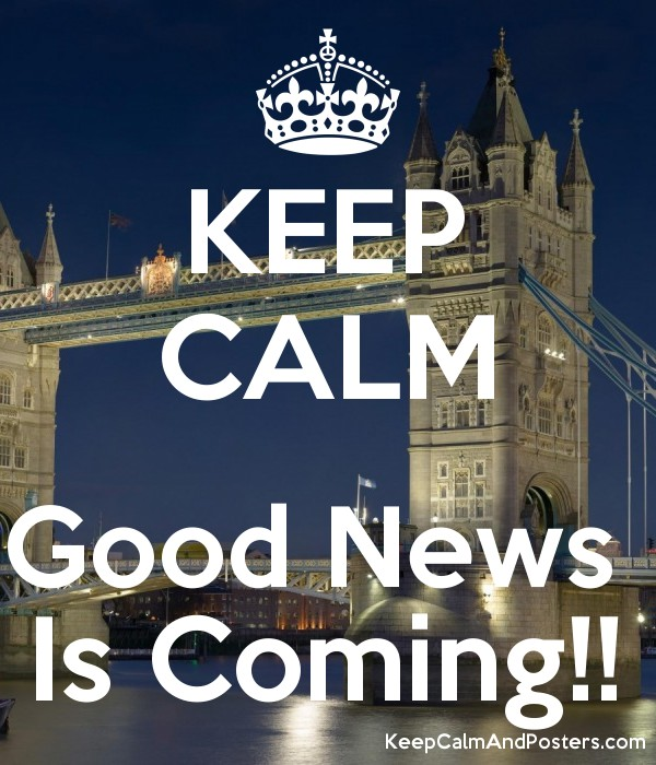 KEEP CALM Good News Is Coming!! - Keep Calm and Posters Generator ...