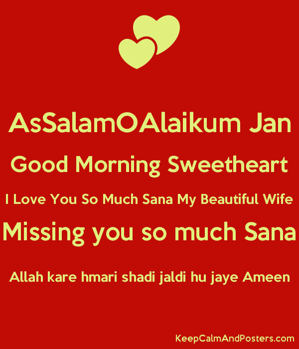 assalamoalaikum jan good morning sweetheart i love you so much sana my beautiful wife missing you