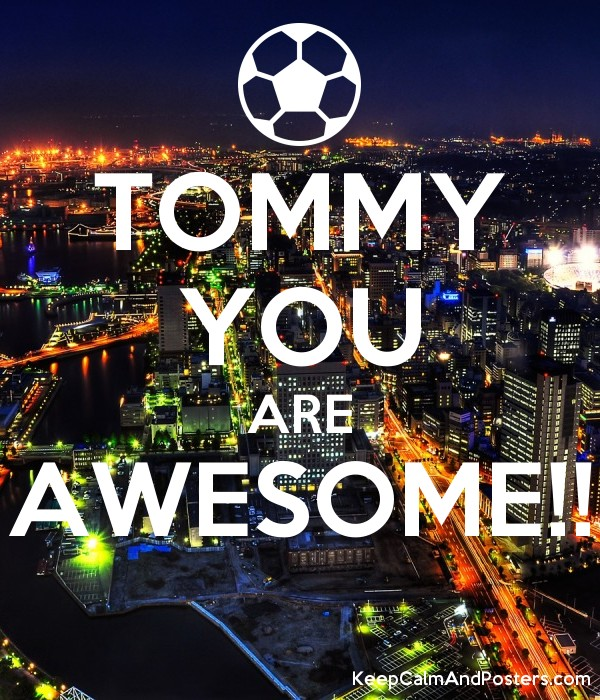 tommy you are awesome keep calm and posters generator maker for