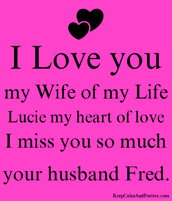 I Love You My Wife Of My Life Lucie My Heart Of Love I Miss You So