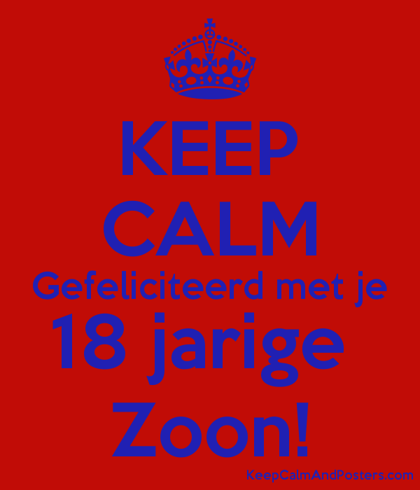 keep calm gefeliciteerd met je 18 jarige zoon! - keep calm and