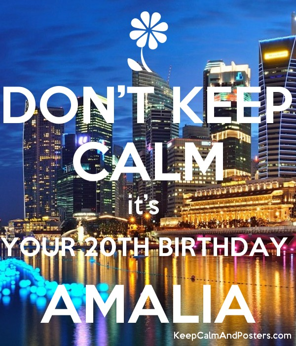 don t keep calm it s your 20th birthday amalia keep calm and