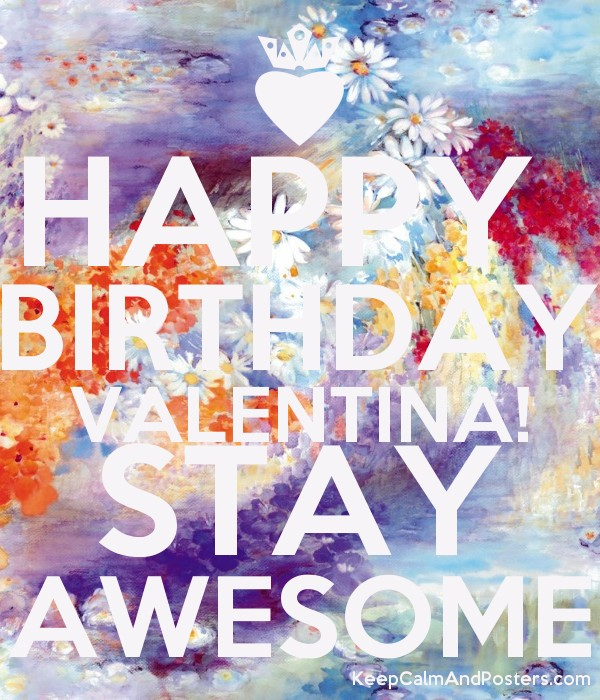 HAPPY  BIRTHDAY VALENTINA! STAY AWESOME Poster