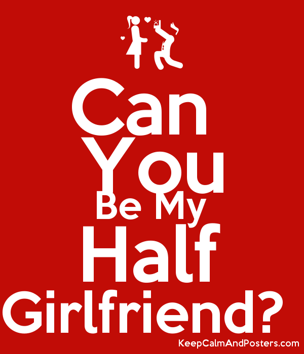 Can You Be My Half Girlfriend Keep Calm And Posters Generator