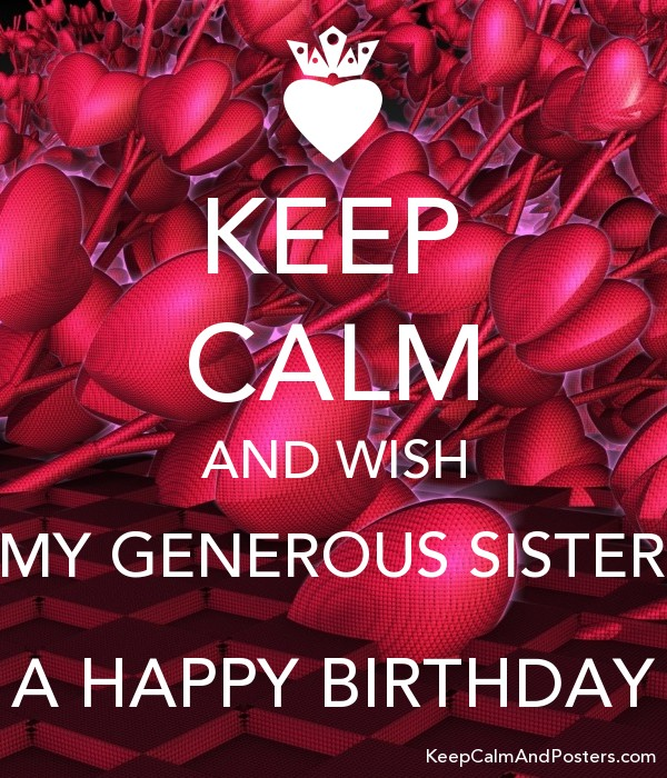 KEEP CALM AND WISH MY GENEROUS SISTER A HAPPY BIRTHDAY Poster