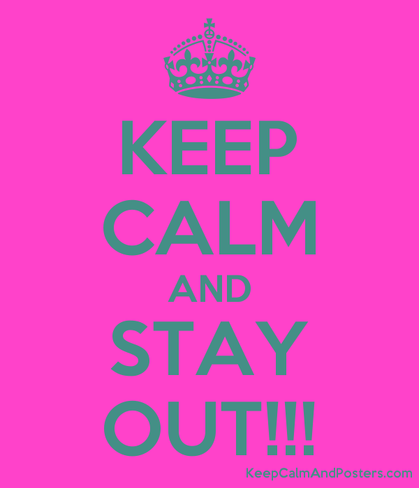 KEEP CALM AND STAY OUT!!! Poster