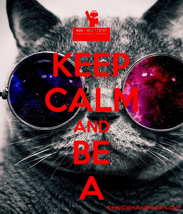 KEEP CALM AND BE A Poster