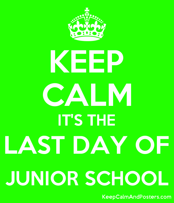Keep Calm Its The Last Day Of Junior School Keep Calm And Posters