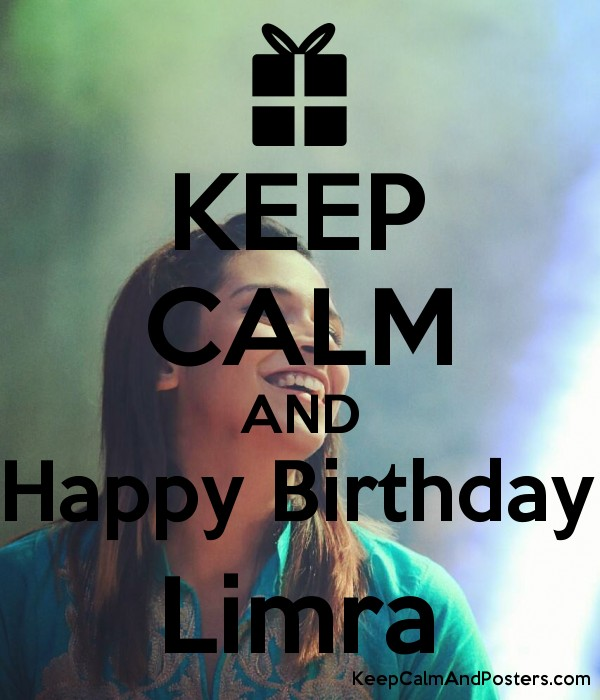 KEEP CALM AND Happy Birthday Limra - Keep Calm and Posters