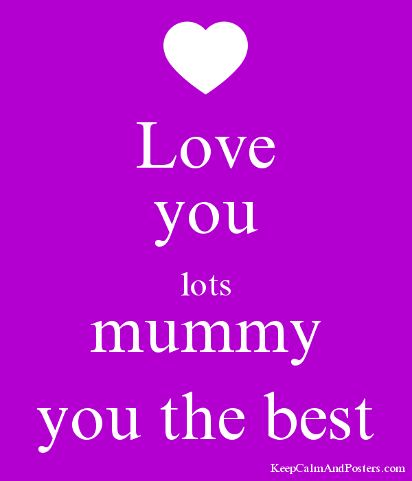 Love You Lots Mummy You The Best Keep Calm And Posters Generator Maker For Free Keepcalmandposters Com
