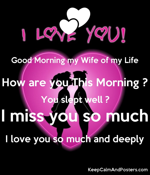 good morning my wife of my life how are you this morning you slept well
