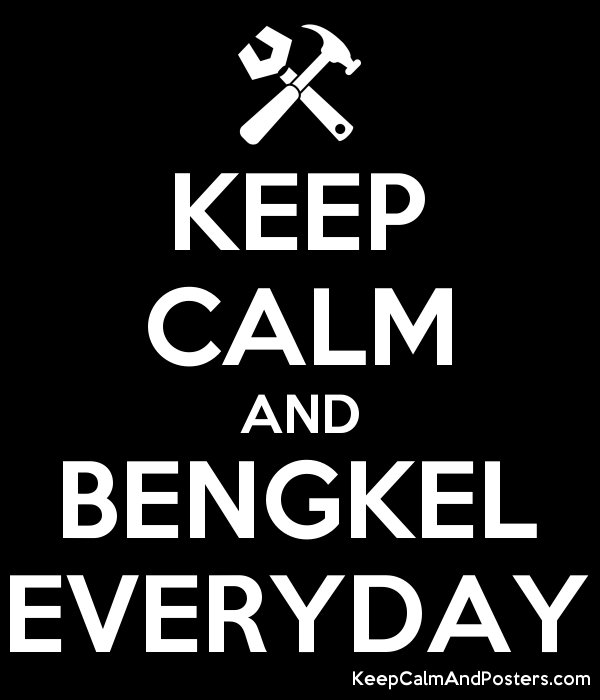 KEEP CALM AND BENGKEL EVERYDAY - Keep Calm and Posters