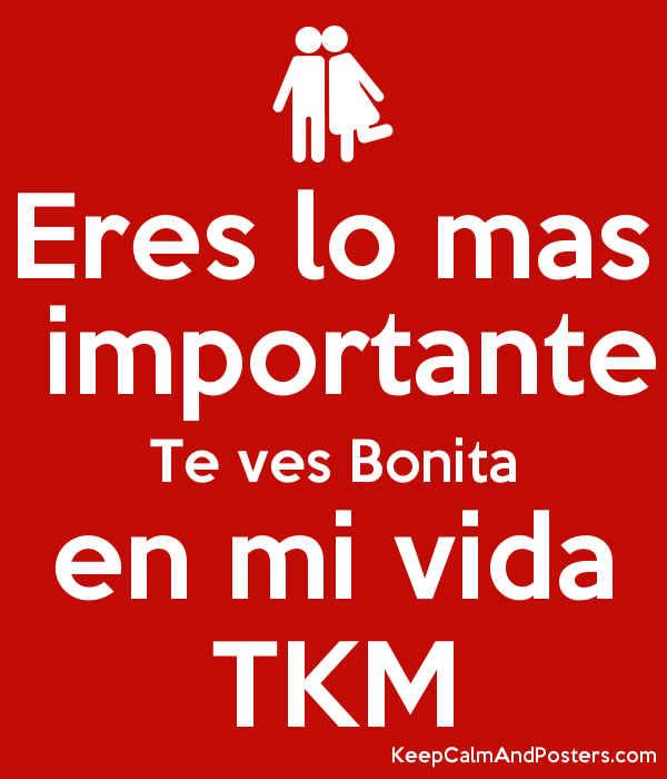 Eres Lo Mas Importante Te Ves Bonita En Mi Vida Tkm Keep Calm And