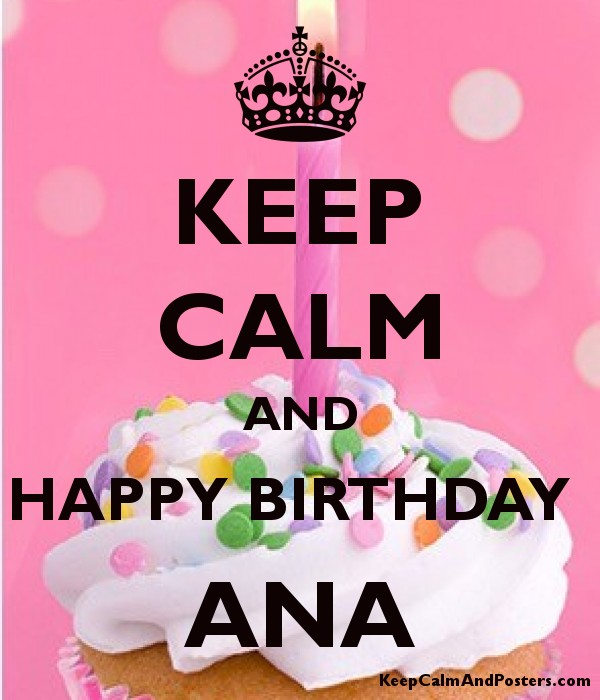 KEEP CALM AND HAPPY BIRTHDAY  ANA Poster
