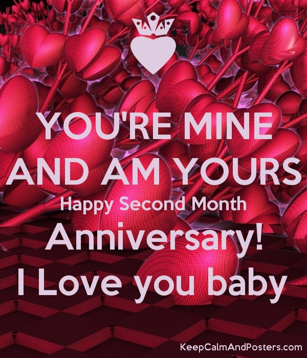 YOU'RE MINE AND AM YOURS Happy Second Month Anniversary! I Love you baby