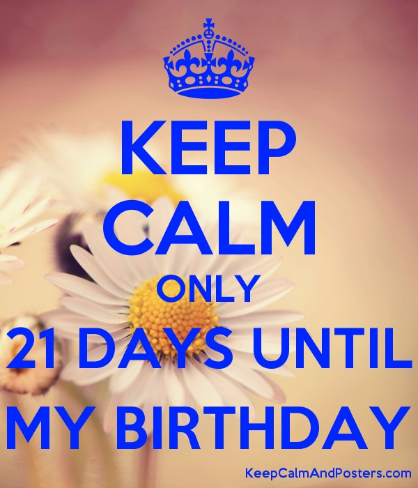 Keep Calm Only 21 Days Until My Birthday Poster