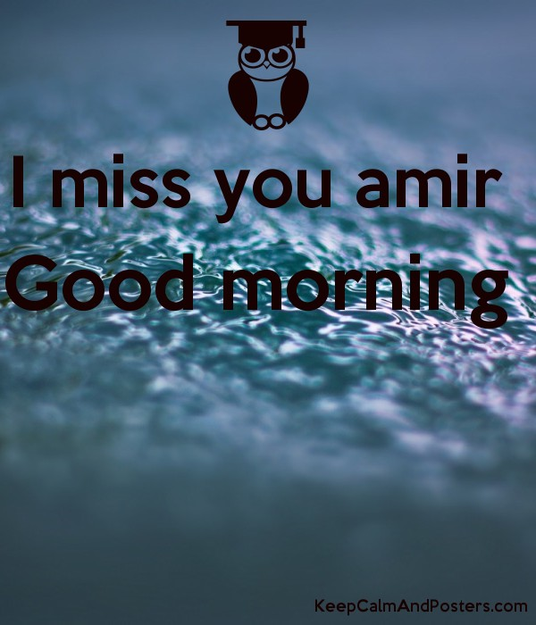 I Miss You Amir Good Morning Keep Calm And Posters Generator