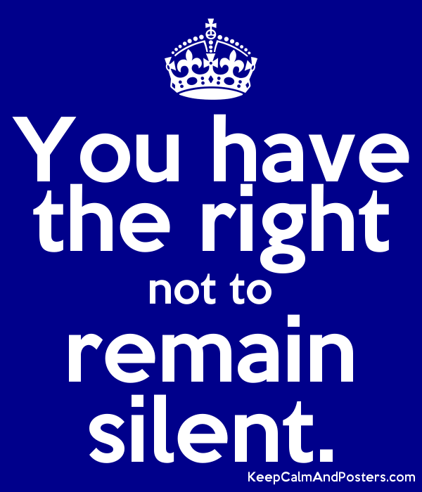 You have the right not to remain silent. Poster