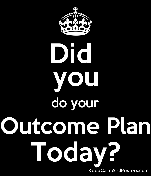 Did  you do your Outcome Plan Today? Poster