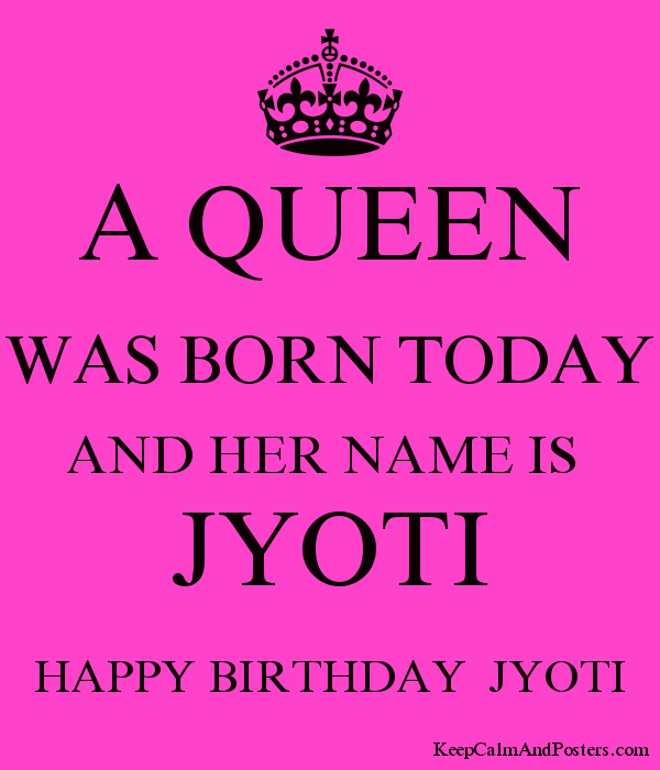 A Queen Was Born Today And Her Name Is Jyoti Happy Birthday Jyoti