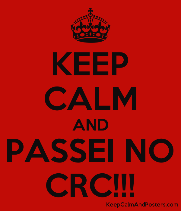 KEEP CALM AND PASSEI NO CRC!!! - Keep Calm and Posters