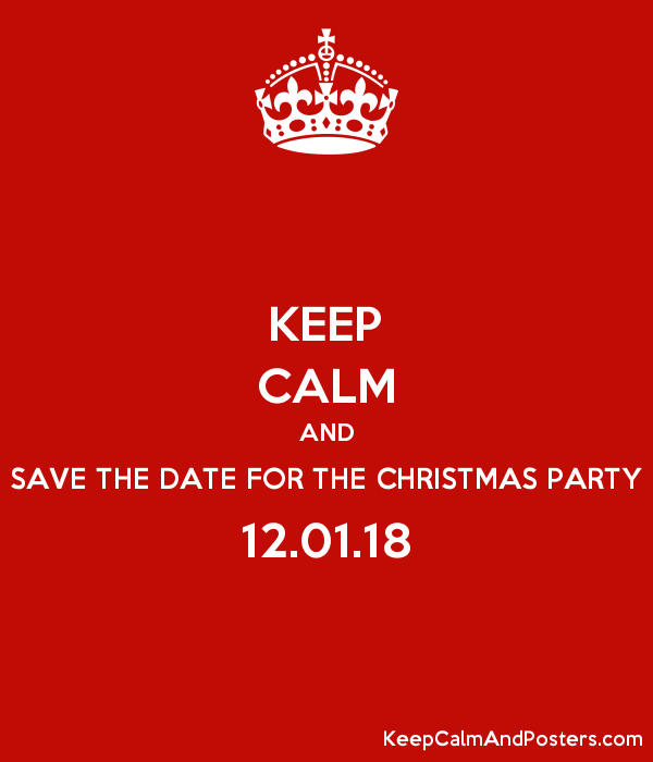 Keep Calm And Save The Date For The Christmas Party 12 01 18 Keep