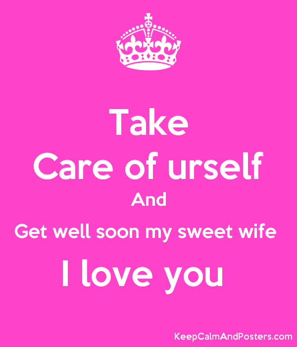 Take Care Of Urself And Get Well Soon My Sweet Wife I Love You