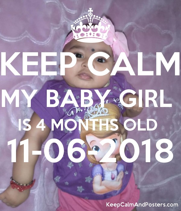 KEEP CALM MY BABY GIRL IS 4 MONTHS OLD 11-06-2018 - Keep