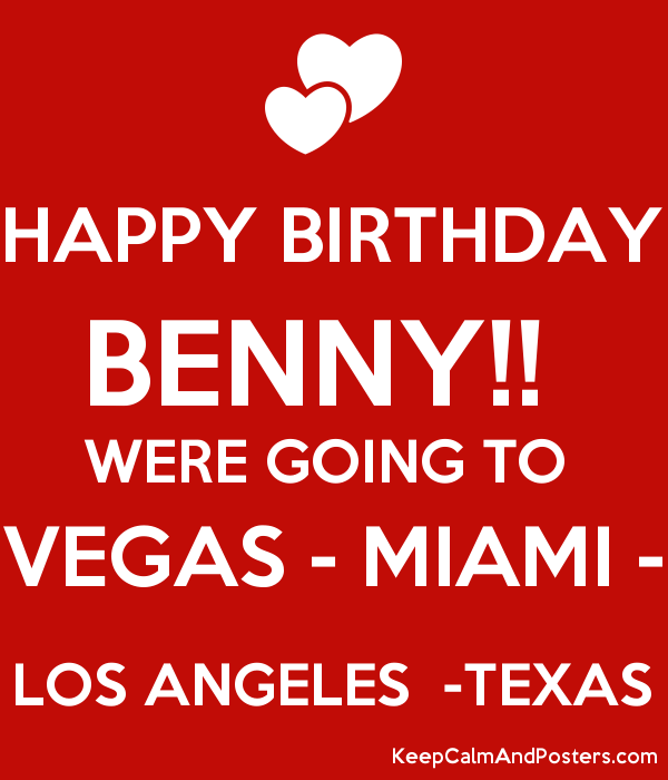 HAPPY BIRTHDAY BENNY!!  WERE GOING TO  VEGAS - MIAMI - LOS ANGELES  -TEXAS Poster