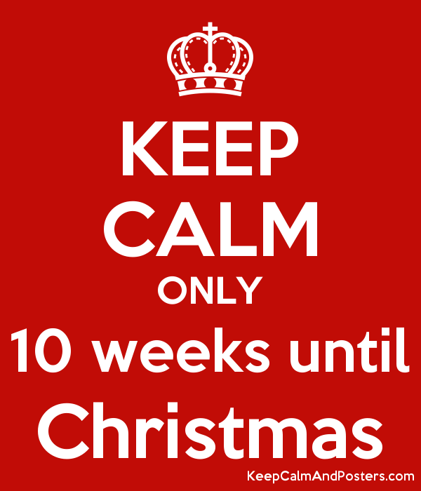 Weeks Till Christmas.Keep Calm Only 10 Weeks Until Christmas Keep Calm And