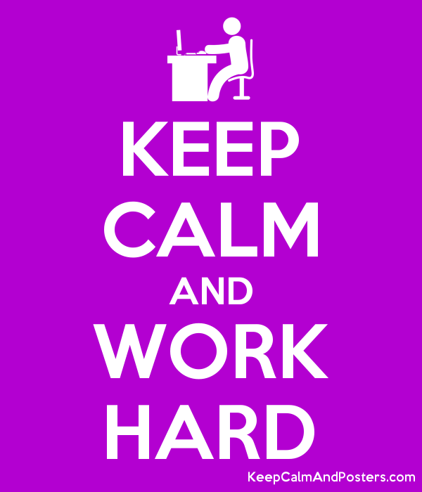 KEEP CALM AND WORK HARD Poster