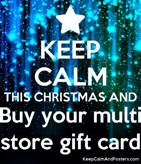Christmas Gift Card Poster.Keep Calm This Christmas And Buy Your Multi Store Gift Card