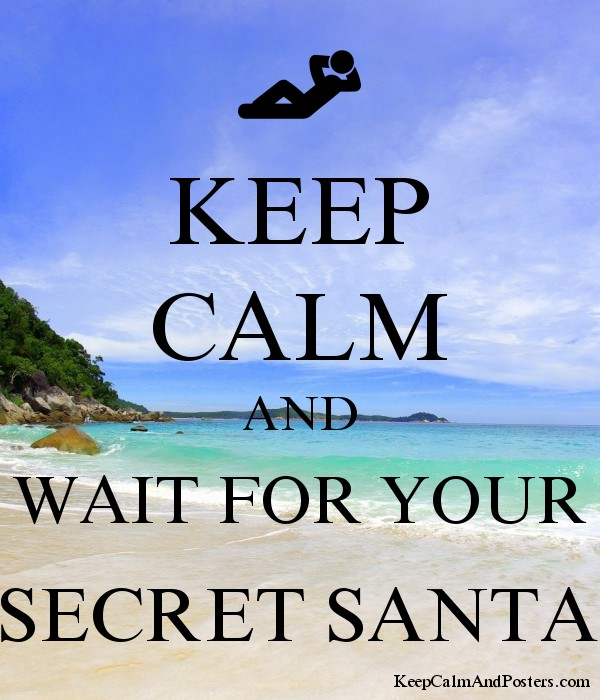 Keep Calm And Wait For Your Secret Santa Keep Calm And Posters
